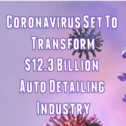 Coronavirus Awareness Transforming Car Detailing Industry